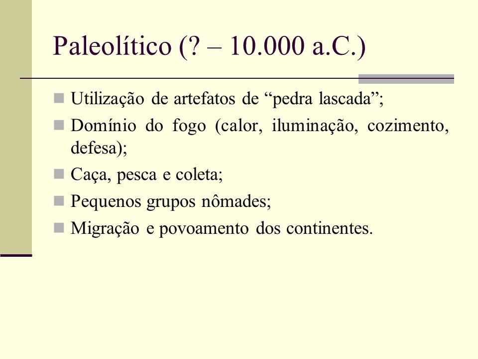 """Paleolítico (? – 10.000 a.C.) Utilização de artefatos de """"pedra lascada""""; Domínio do fogo (calor, iluminação, cozimento, defesa); Caça, pesca e coleta"""