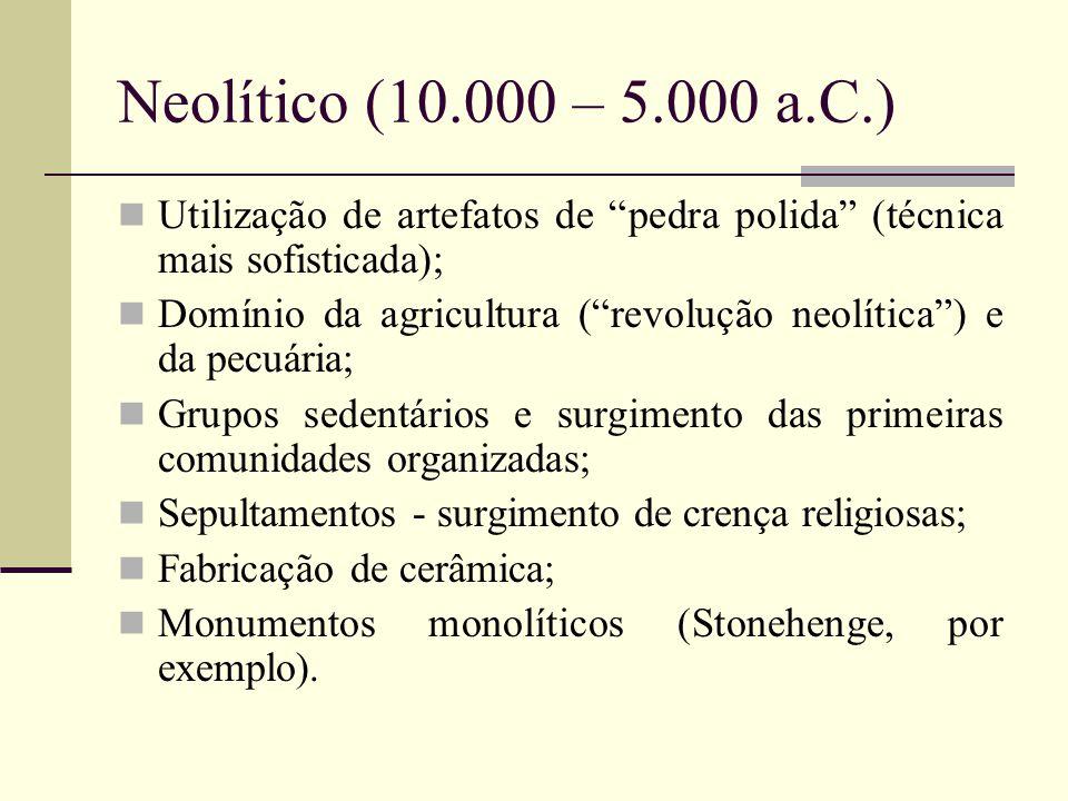 """Neolítico (10.000 – 5.000 a.C.) Utilização de artefatos de """"pedra polida"""" (técnica mais sofisticada); Domínio da agricultura (""""revolução neolítica"""") e"""