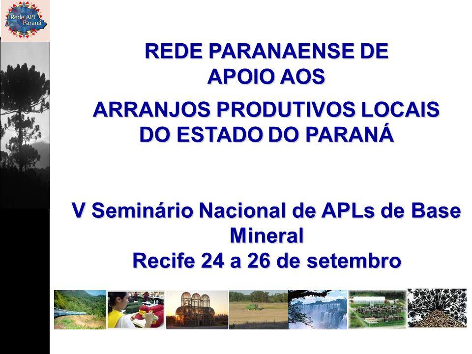 REDE PARANAENSE DE APOIO AOS ARRANJOS PRODUTIVOS LOCAIS DO ESTADO DO PARANÁ V Seminário Nacional de APLs de Base Mineral Recife 24 a 26 de setembro