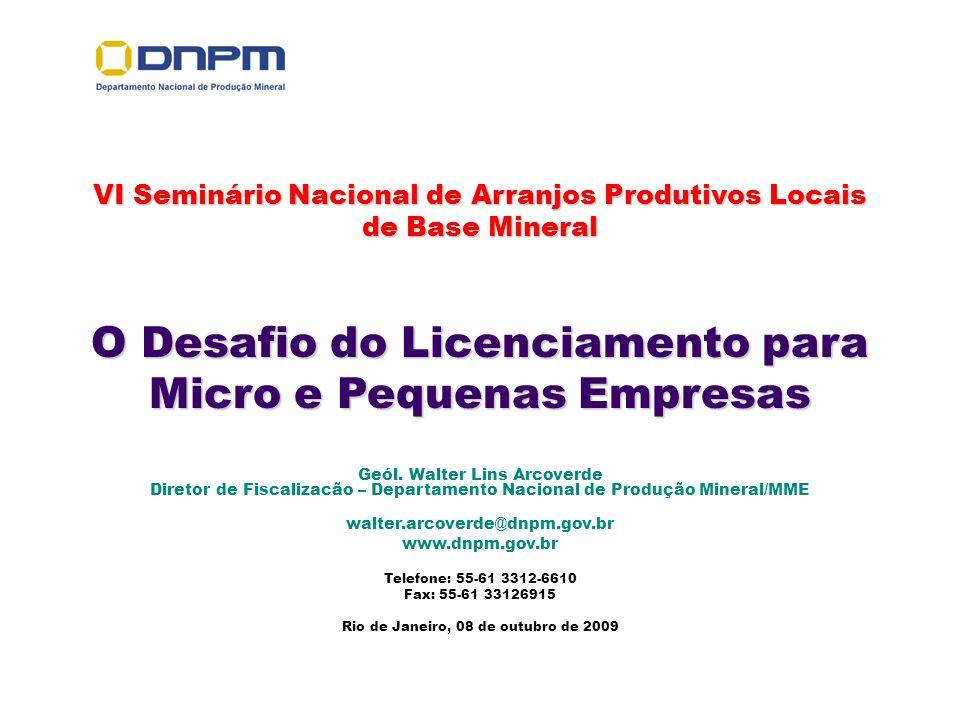VI Seminário Nacional de Arranjos Produtivos Locais de Base Mineral O Desafio do Licenciamento para Micro e Pequenas Empresas Geól. Walter Lins Arcove
