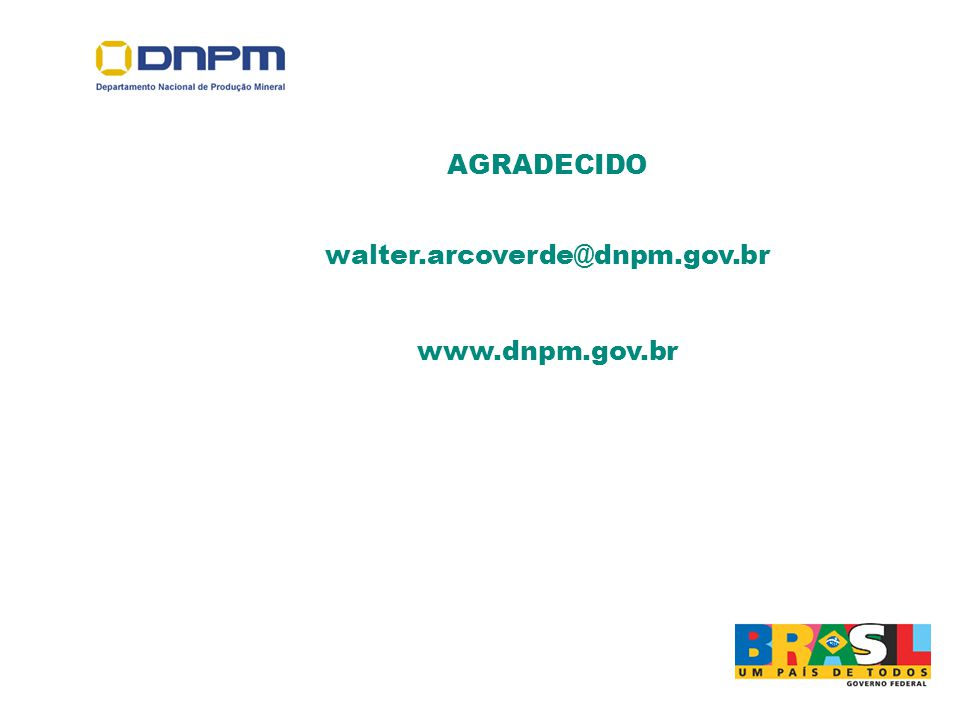 http://www.dnpm.gov.br AGRADECIDO walter.arcoverde@dnpm.gov.br www.dnpm.gov.br