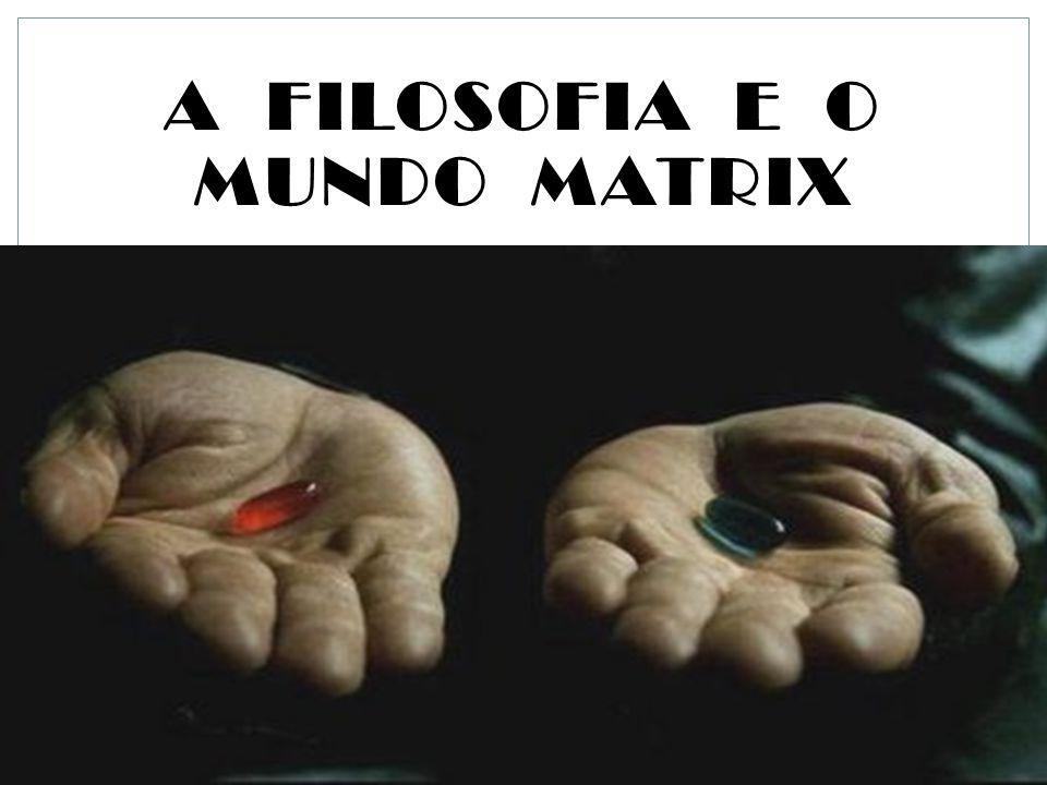 A FILOSOFIA E O MUNDO MATRIX Maxwell Morais de Lima Filho