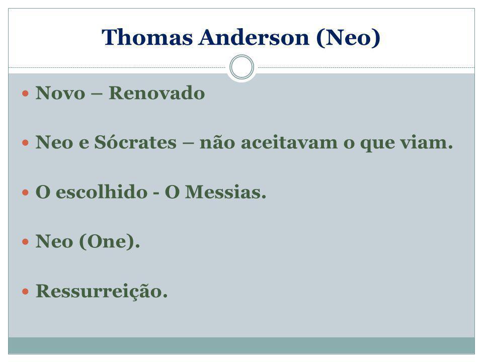 Novo – Renovado Neo e Sócrates – não aceitavam o que viam. O escolhido - O Messias. Neo (One). Ressurreição.