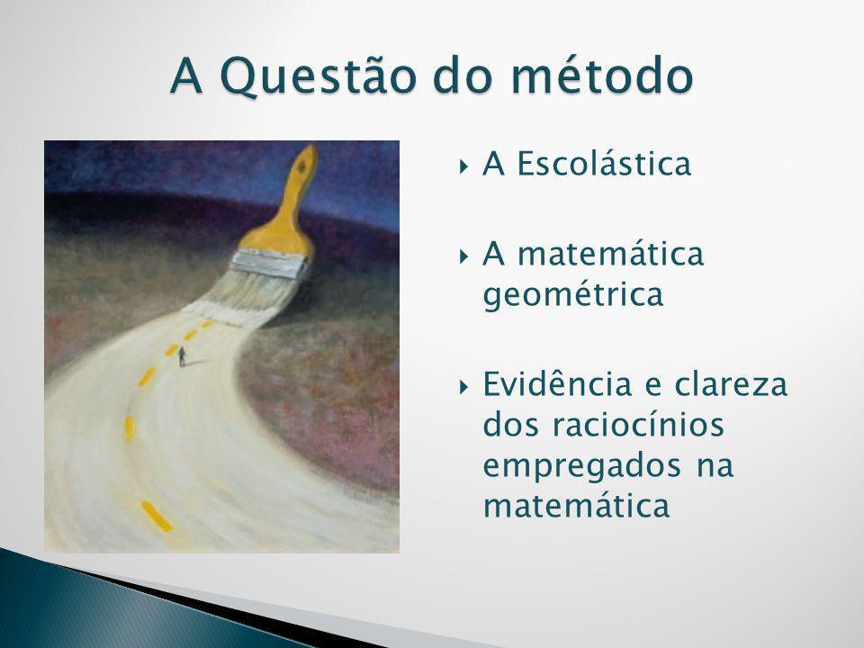  A Escolástica  A matemática geométrica  Evidência e clareza dos raciocínios empregados na matemática