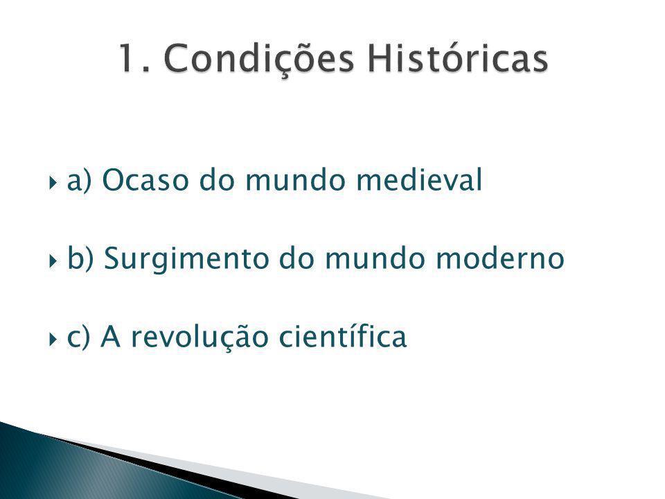  a) Ocaso do mundo medieval  b) Surgimento do mundo moderno  c) A revolução científica