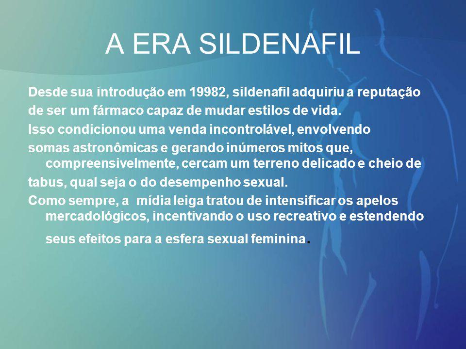 A ERA SILDENAFIL Desde sua introdução em 19982, sildenafil adquiriu a reputação de ser um fármaco capaz de mudar estilos de vida. Isso condicionou uma