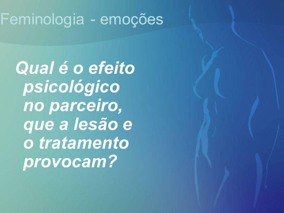 Feminologia - emoções Qual é o efeito psicológico no parceiro, que a lesão e o tratamento provocam?