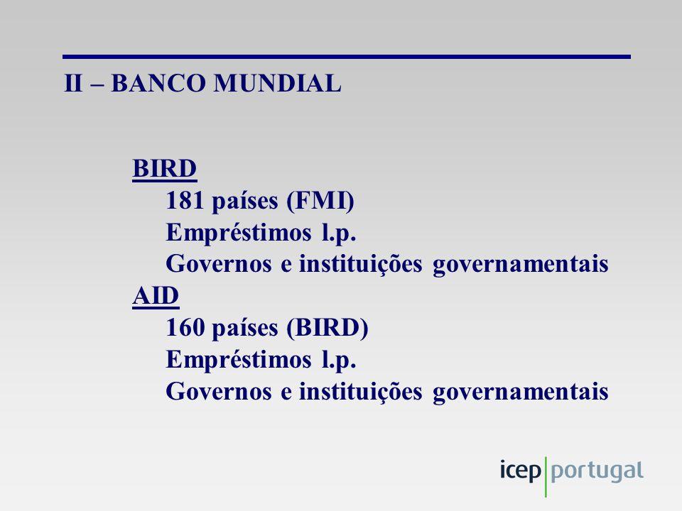 II – BANCO MUNDIAL BIRD 181 países (FMI) Empréstimos l.p.