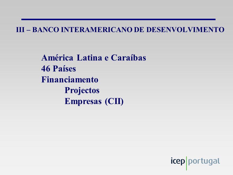 III – BANCO INTERAMERICANO DE DESENVOLVIMENTO América Latina e Caraíbas 46 Países Financiamento Projectos Empresas (CII)