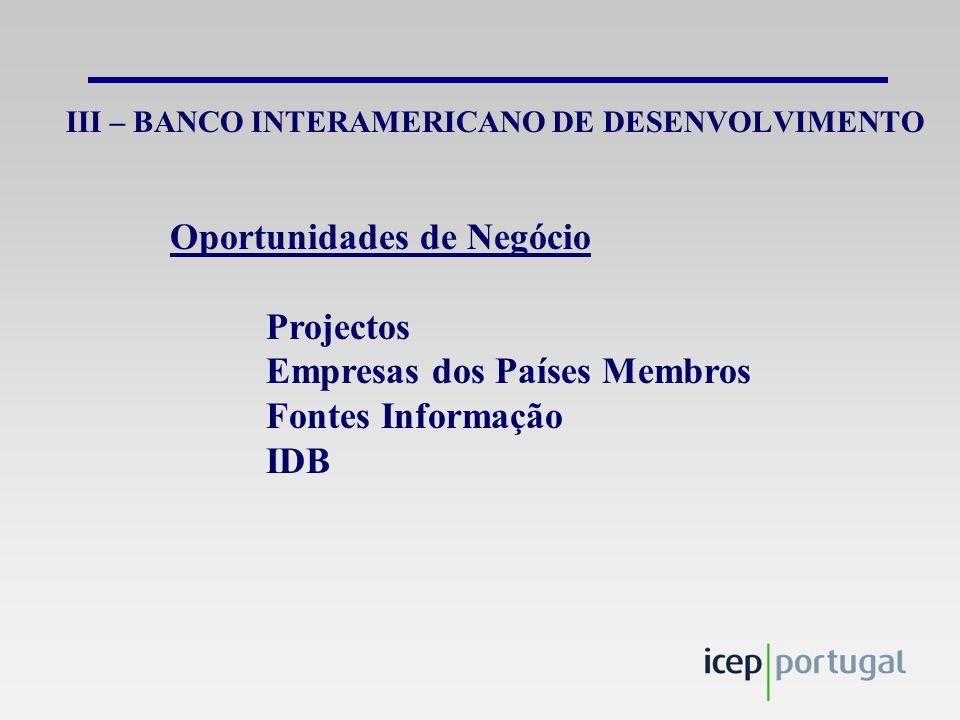 III – BANCO INTERAMERICANO DE DESENVOLVIMENTO Oportunidades de Negócio Projectos Empresas dos Países Membros Fontes Informação IDB