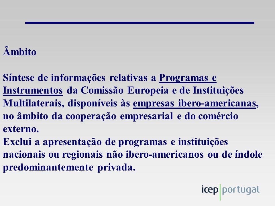 Âmbito Síntese de informações relativas a Programas e Instrumentos da Comissão Europeia e de Instituições Multilaterais, disponíveis às empresas ibero-americanas, no âmbito da cooperação empresarial e do comércio externo.