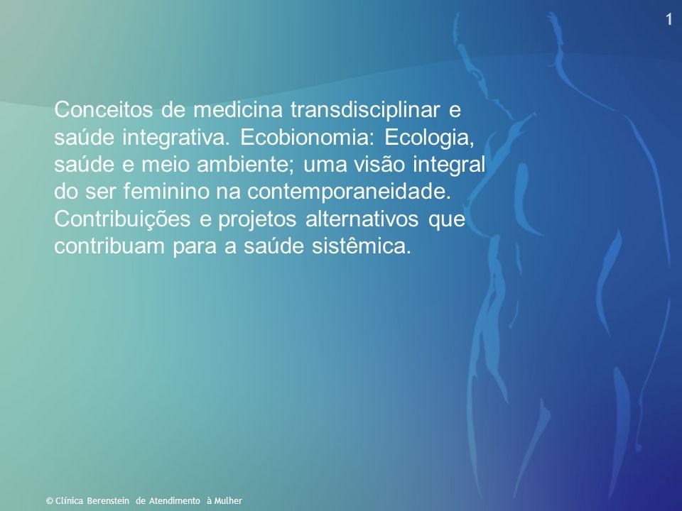 1 © Clínica Berenstein de Atendimento à Mulher Conceitos de medicina transdisciplinar e saúde integrativa. Ecobionomia: Ecologia, saúde e meio ambient
