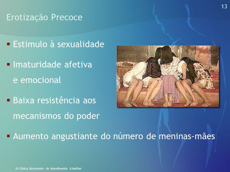 13 © Clínica Berenstein de Atendimento à Mulher Erotização Precoce  Estimulo à sexualidade  Imaturidade afetiva e emocional  Baixa resistência aos