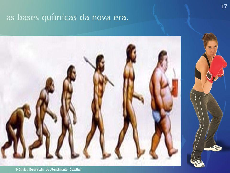 17 © Clínica Berenstein de Atendimento à Mulher as bases químicas da nova era.