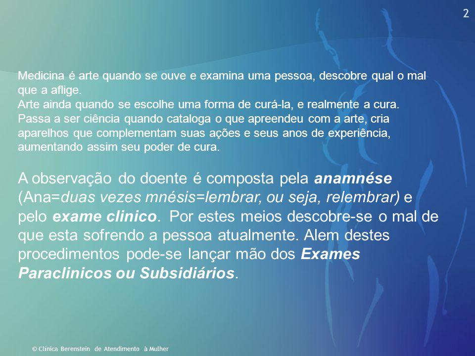 2 © Clínica Berenstein de Atendimento à Mulher Medicina é arte quando se ouve e examina uma pessoa, descobre qual o mal que a aflige. Arte ainda quand