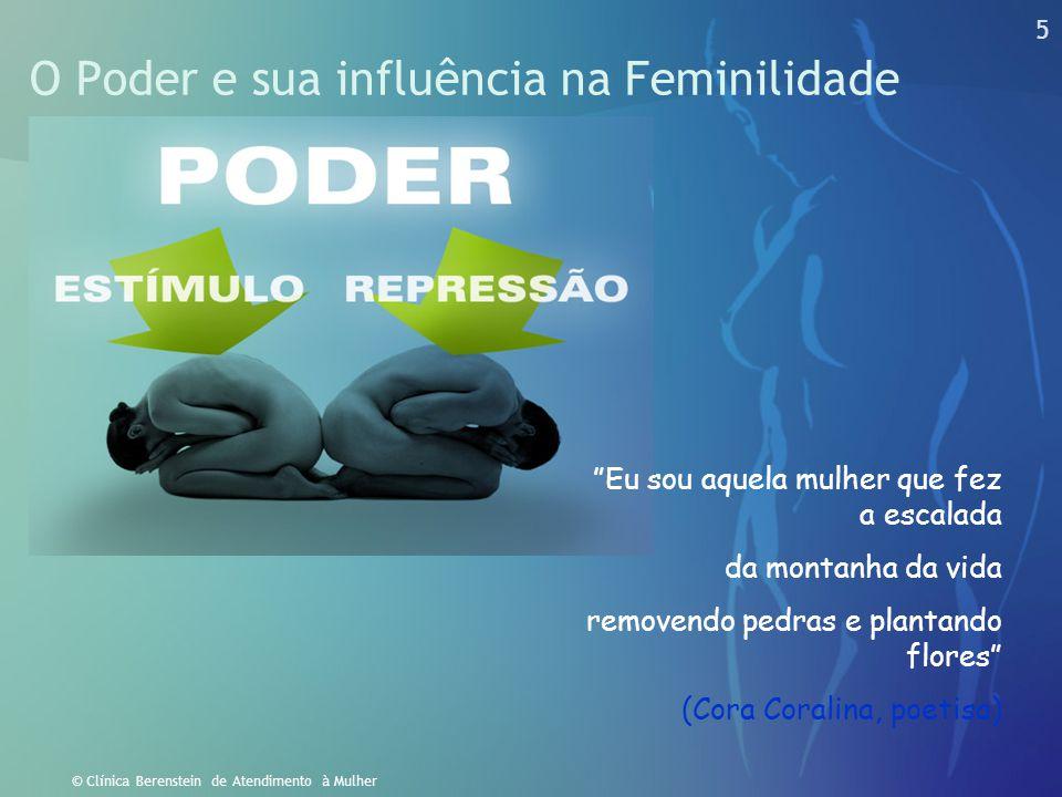 """5 © Clínica Berenstein de Atendimento à Mulher O Poder e sua influência na Feminilidade """"Eu sou aquela mulher que fez a escalada da montanha da vida r"""