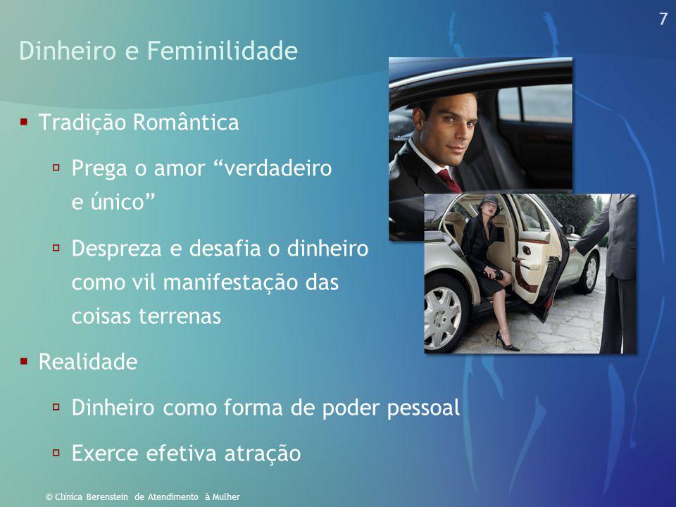 """7 © Clínica Berenstein de Atendimento à Mulher Dinheiro e Feminilidade  Tradição Romântica  Prega o amor """"verdadeiro e único""""  Despreza e desafia o"""
