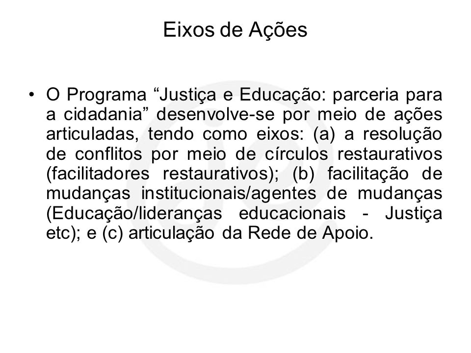 """Eixos de Ações O Programa """"Justiça e Educação: parceria para a cidadania"""" desenvolve-se por meio de ações articuladas, tendo como eixos: (a) a resoluç"""