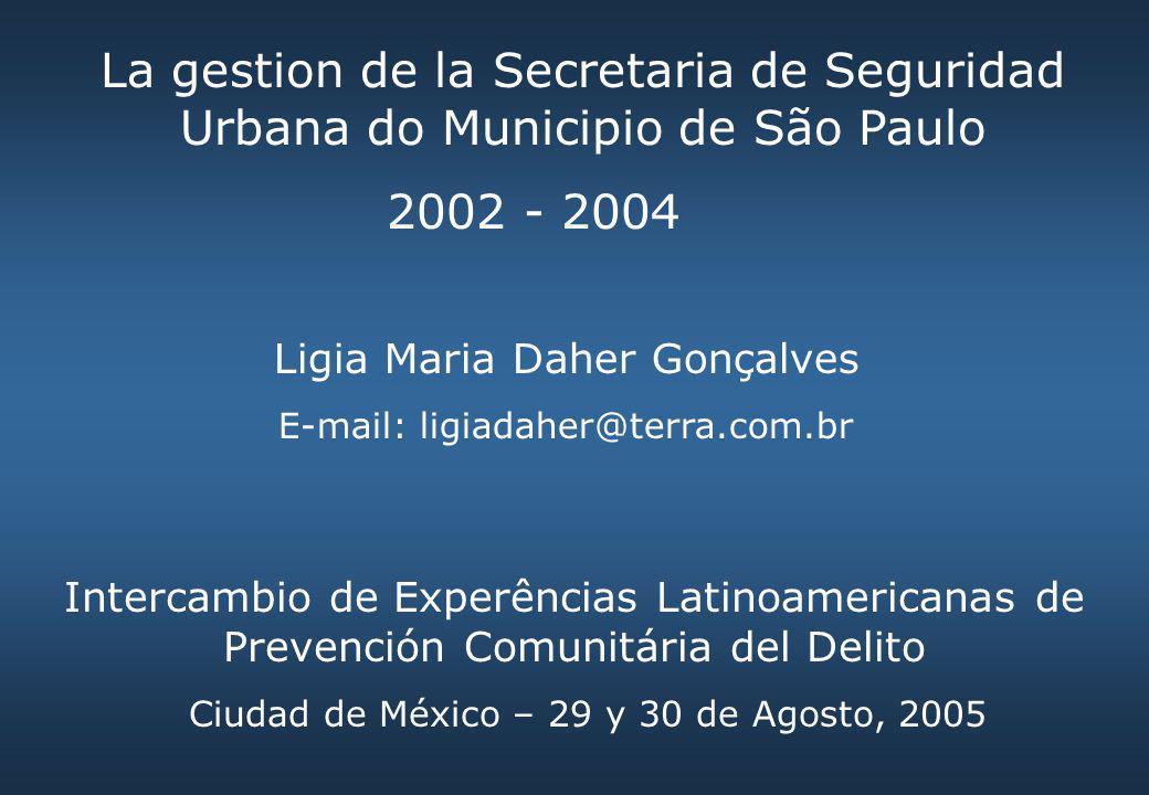 La gestion de la Secretaria de Seguridad Urbana do Municipio de São Paulo 2002 - 2004 Ligia Maria Daher Gonçalves E-mail: ligiadaher@terra.com.br Inte