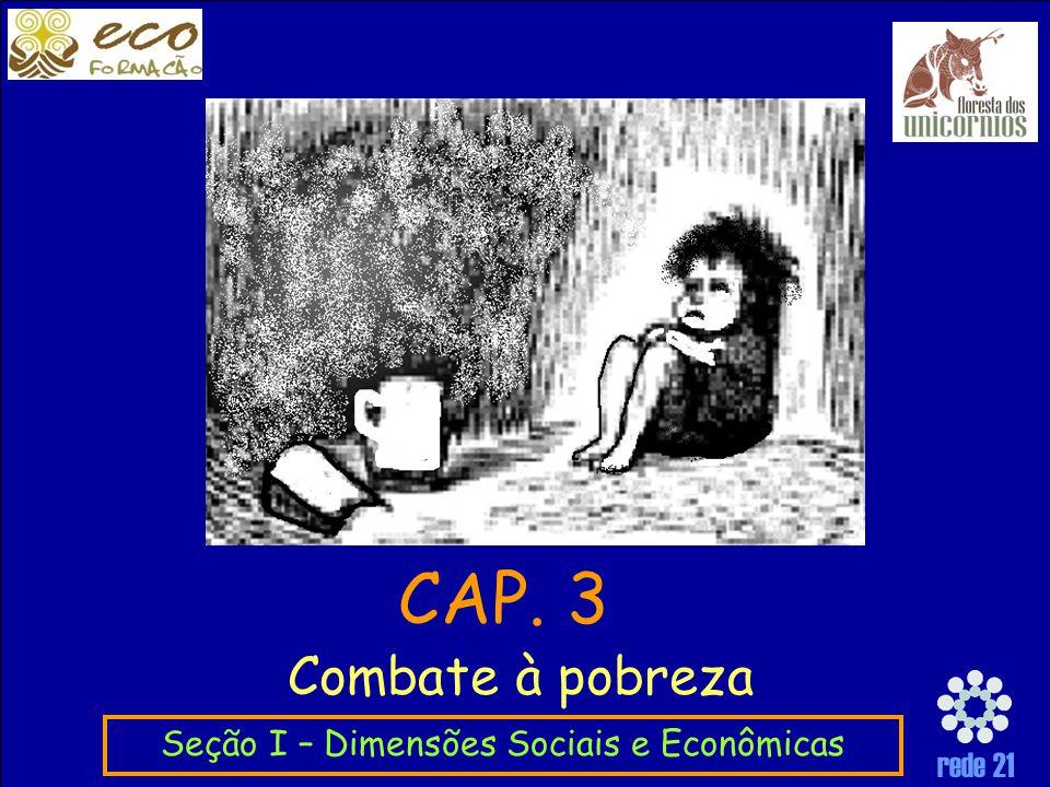 rede 21 Combate à pobreza Seção I – Dimensões Sociais e Econômicas CAP. 3