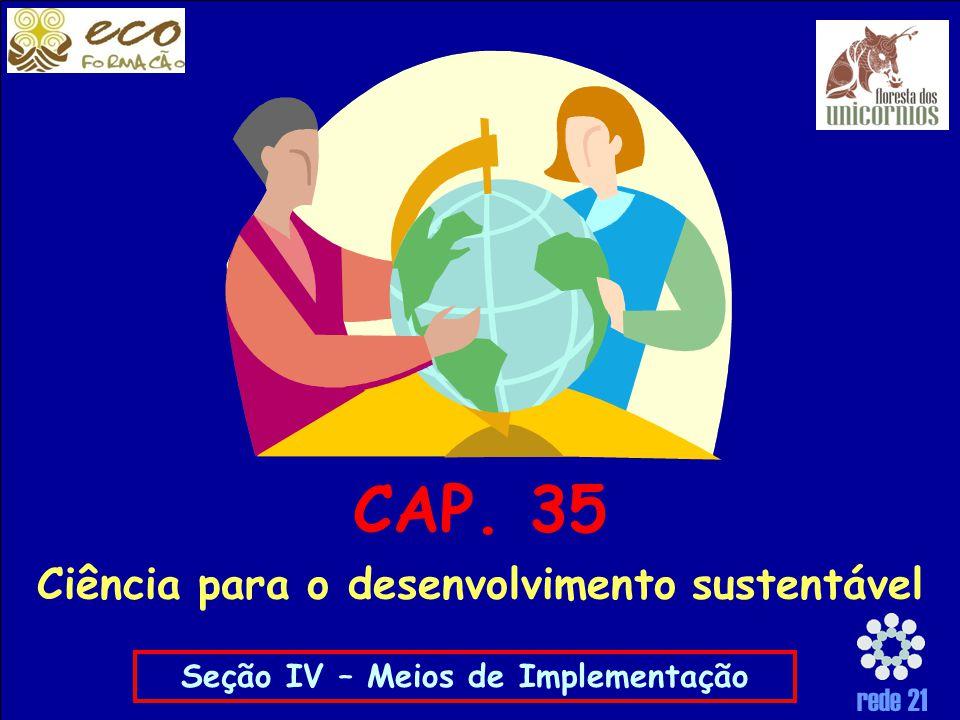 rede 21 Seção IV – Meios de Implementação CAP. 35 Ciência para o desenvolvimento sustentável