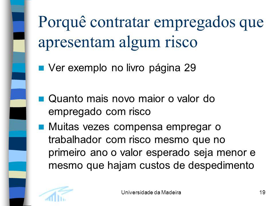 Universidade da Madeira19 Porquê contratar empregados que apresentam algum risco Ver exemplo no livro página 29 Quanto mais novo maior o valor do empr