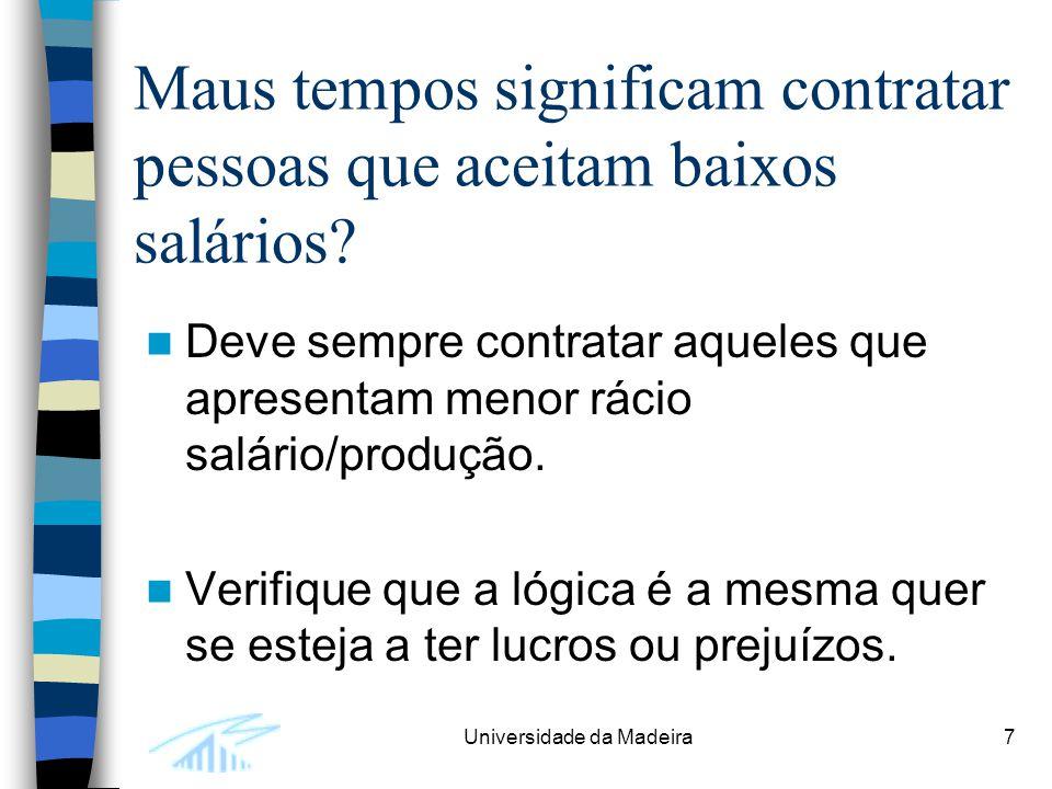 Universidade da Madeira18 O que fazer quando não existem dados Não fazer nada Fazer umas estimativas grosseiros dos aumentos de salários e de produção Experimentação – contratar alguns indivíduos e ver o que acontece à produção