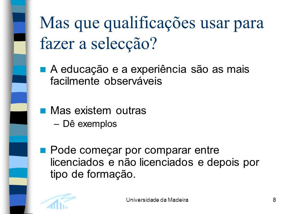 Universidade da Madeira8 Mas que qualificações usar para fazer a selecção? A educação e a experiência são as mais facilmente observáveis Mas existem o