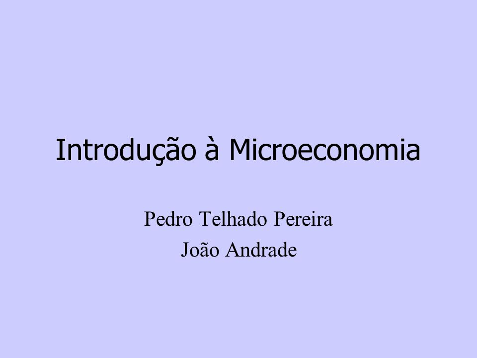Introdução à Microeconomia Pedro Telhado Pereira João Andrade