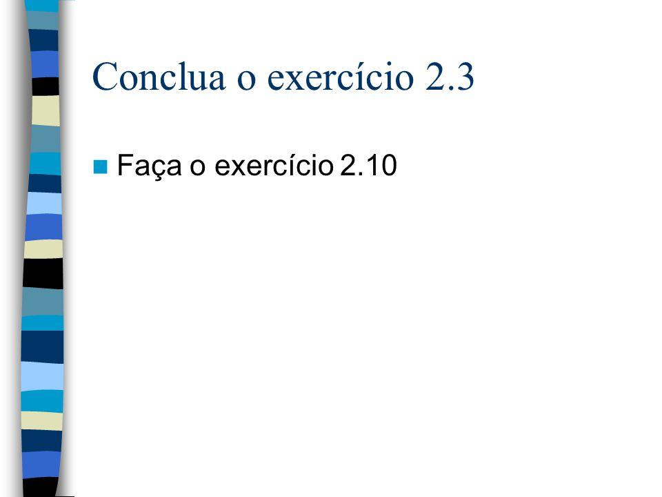 Conclua o exercício 2.3 Faça o exercício 2.10