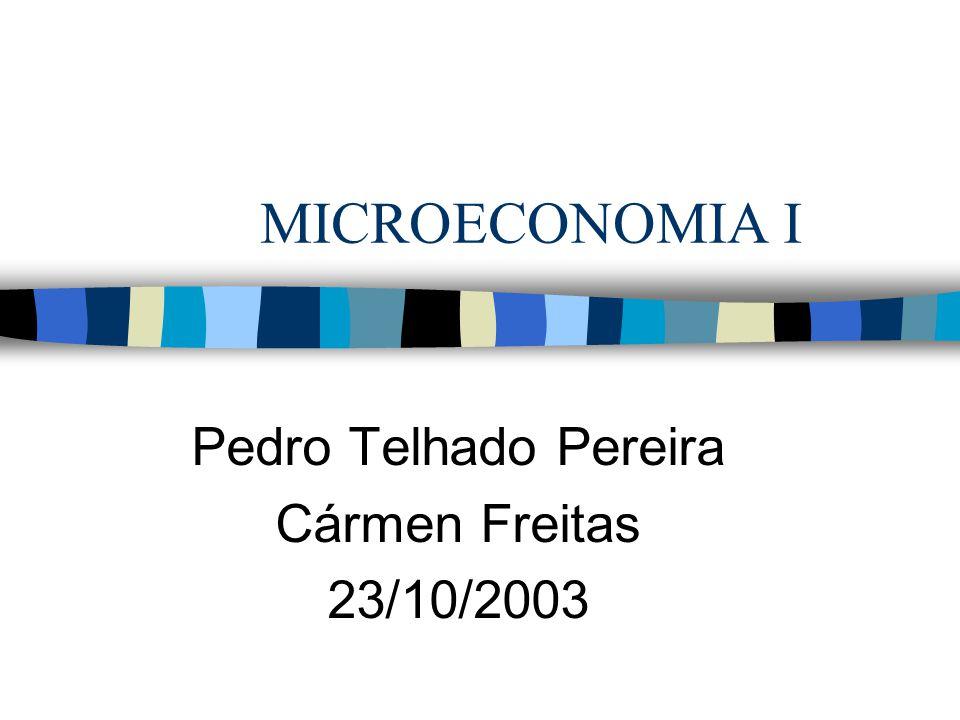 MICROECONOMIA I Pedro Telhado Pereira Cármen Freitas 23/10/2003