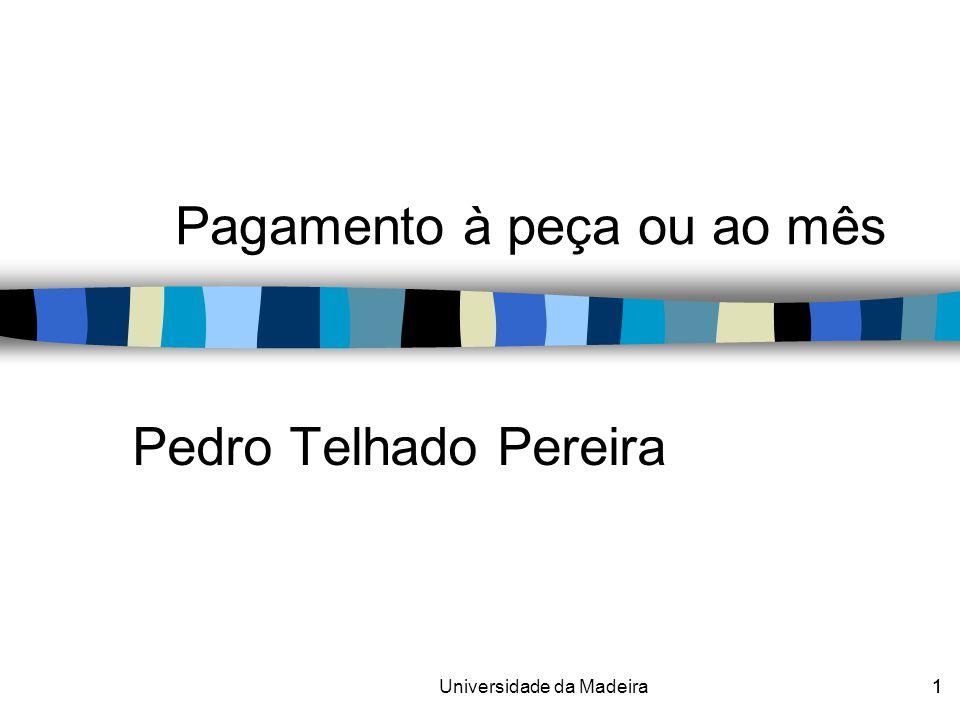 1Universidade da Madeira1 Pedro Telhado Pereira Pagamento à peça ou ao mês