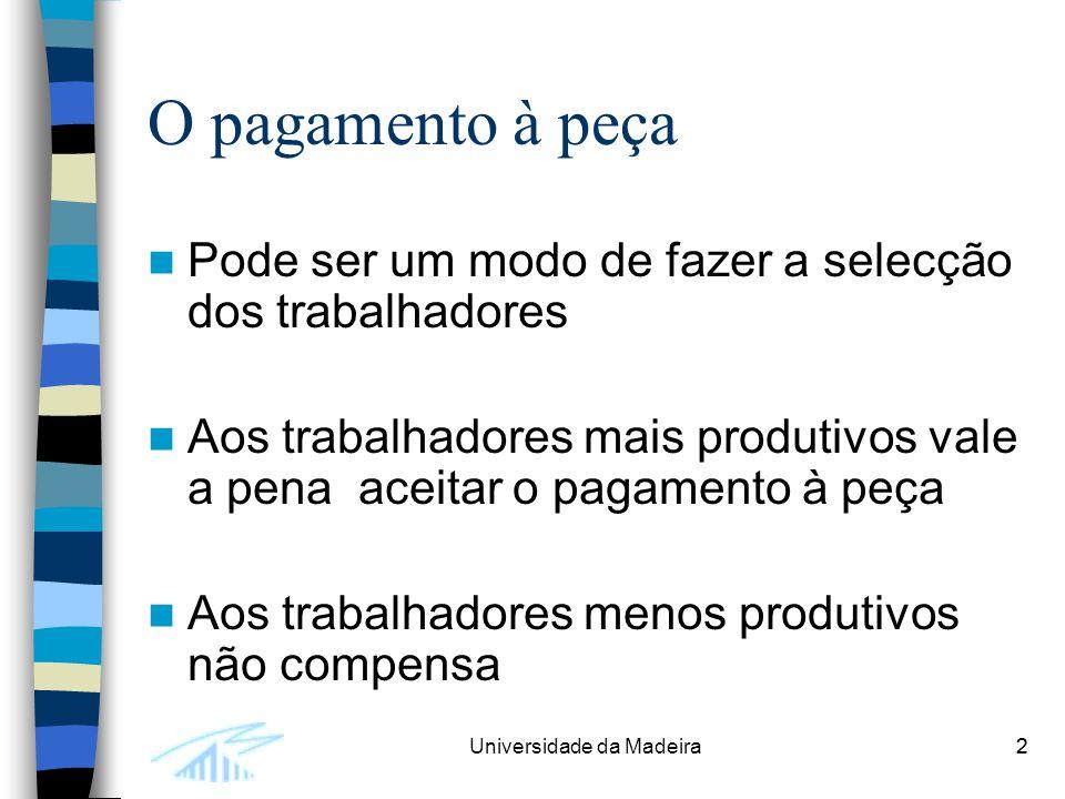 2Universidade da Madeira2 O pagamento à peça Pode ser um modo de fazer a selecção dos trabalhadores Aos trabalhadores mais produtivos vale a pena acei