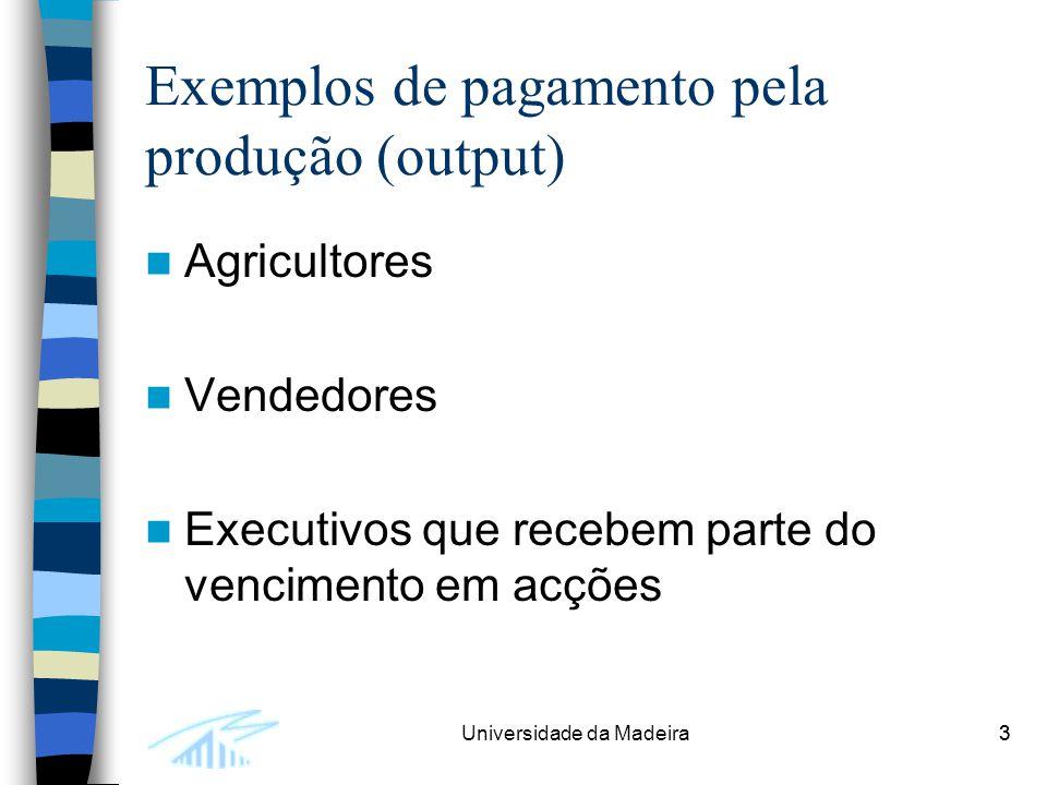 3Universidade da Madeira3 Exemplos de pagamento pela produção (output) Agricultores Vendedores Executivos que recebem parte do vencimento em acções