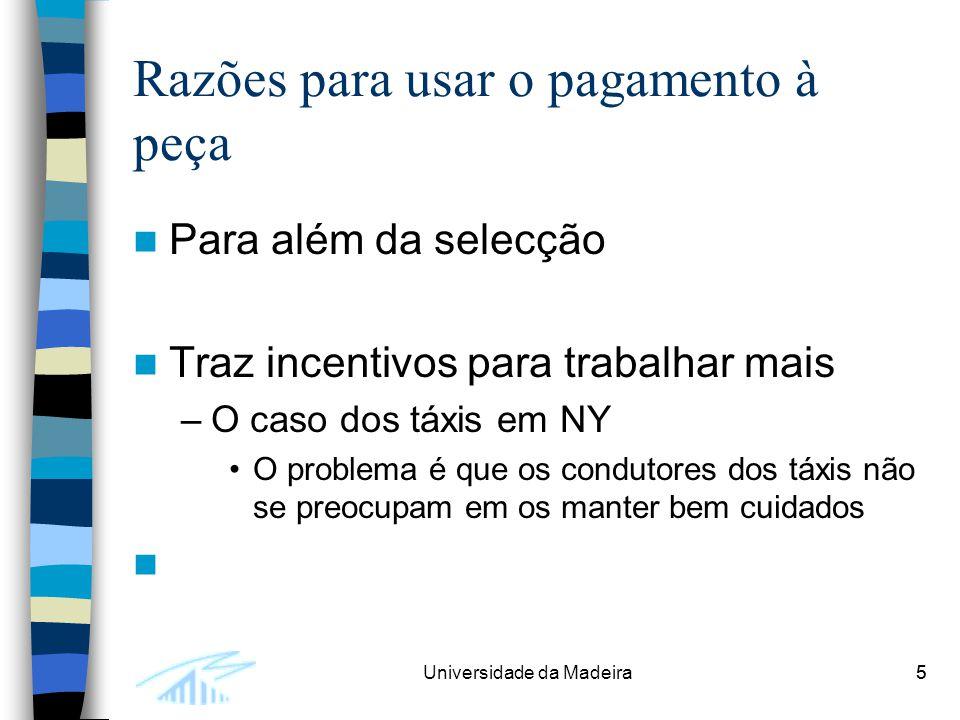5Universidade da Madeira5 Razões para usar o pagamento à peça Para além da selecção Traz incentivos para trabalhar mais –O caso dos táxis em NY O prob