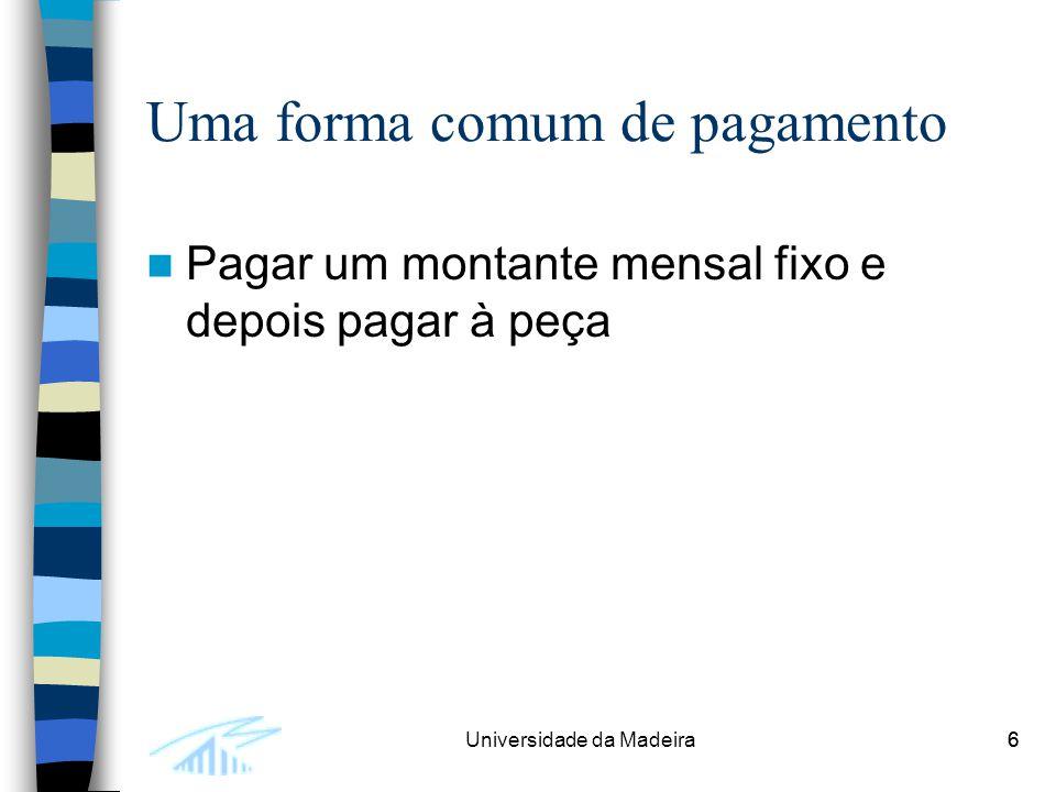 6Universidade da Madeira6 Uma forma comum de pagamento Pagar um montante mensal fixo e depois pagar à peça