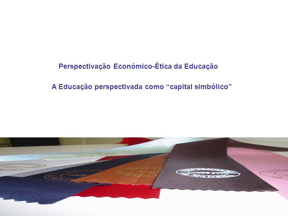 1 Perspectivação Económico-Ética da Educação A Educação perspectivada como capital simbólico