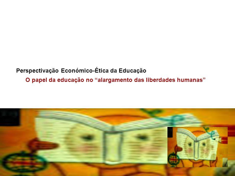 """1 Perspectivação Económico-Ética da Educação O papel da educação no """"alargamento das liberdades humanas"""""""