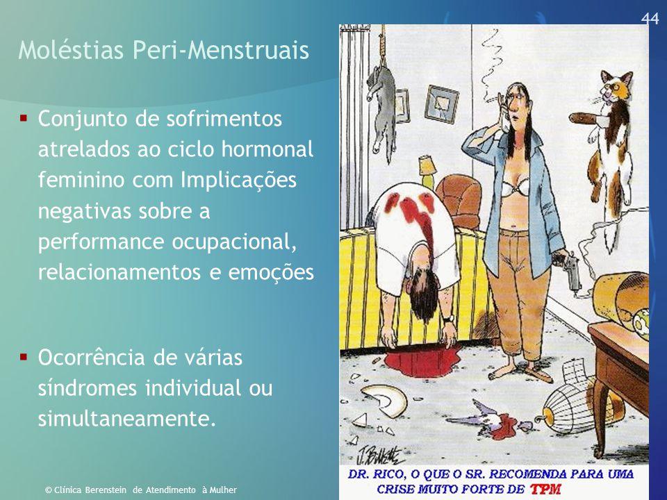 43 © Clínica Berenstein de Atendimento à Mulher Muitas vezes nossos problemas mais íntimos são ligados aos hormônios, aos quais obedecemos sem o conhe