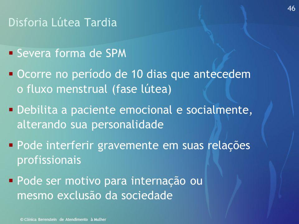 45 © Clínica Berenstein de Atendimento à Mulher Síndrome Inter-Menstrual (SIM)  Conjunto de sintomas físicos, psicológicos e comportamentais que ocor