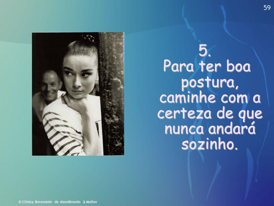 58 © Clínica Berenstein de Atendimento à Mulher 4. Para ter cabelos bonitos, deixe uma criança passar seus dedos por eles pelo menos uma vez por dia.