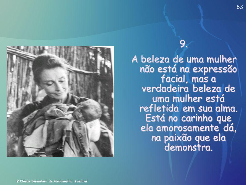 62 © Clínica Berenstein de Atendimento à Mulher 8. A beleza de uma mulher não está nas roupas que ela veste, nem no corpo que ela carrega, ou na forma