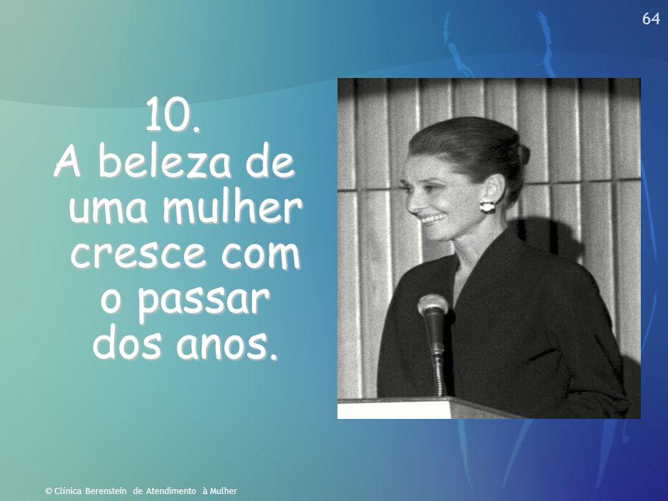 63 © Clínica Berenstein de Atendimento à Mulher 9. A beleza de uma mulher não está na expressão facial, mas a verdadeira beleza de uma mulher está ref