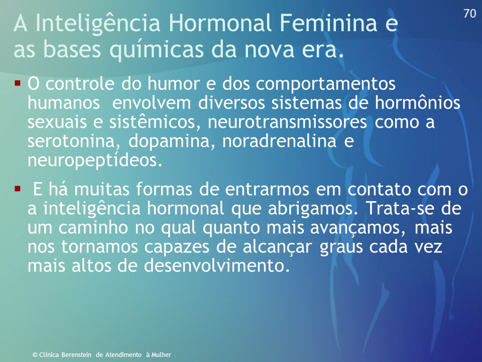 69 © Clínica Berenstein de Atendimento à Mulher  Biologicamente diferente do homem, a mulher ovula, menstrua, dá à luz, amamenta e entra na menopausa