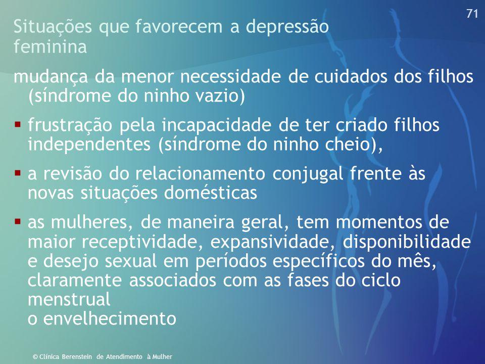 70 © Clínica Berenstein de Atendimento à Mulher A Inteligência Hormonal Feminina e as bases químicas da nova era.  O controle do humor e dos comporta