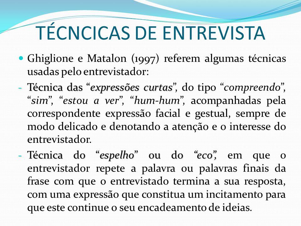 """TÉCNCICAS DE ENTREVISTA Ghiglione e Matalon (1997) referem algumas técnicas usadas pelo entrevistador: - Técnica das """"expressões curtas - Técnica das"""