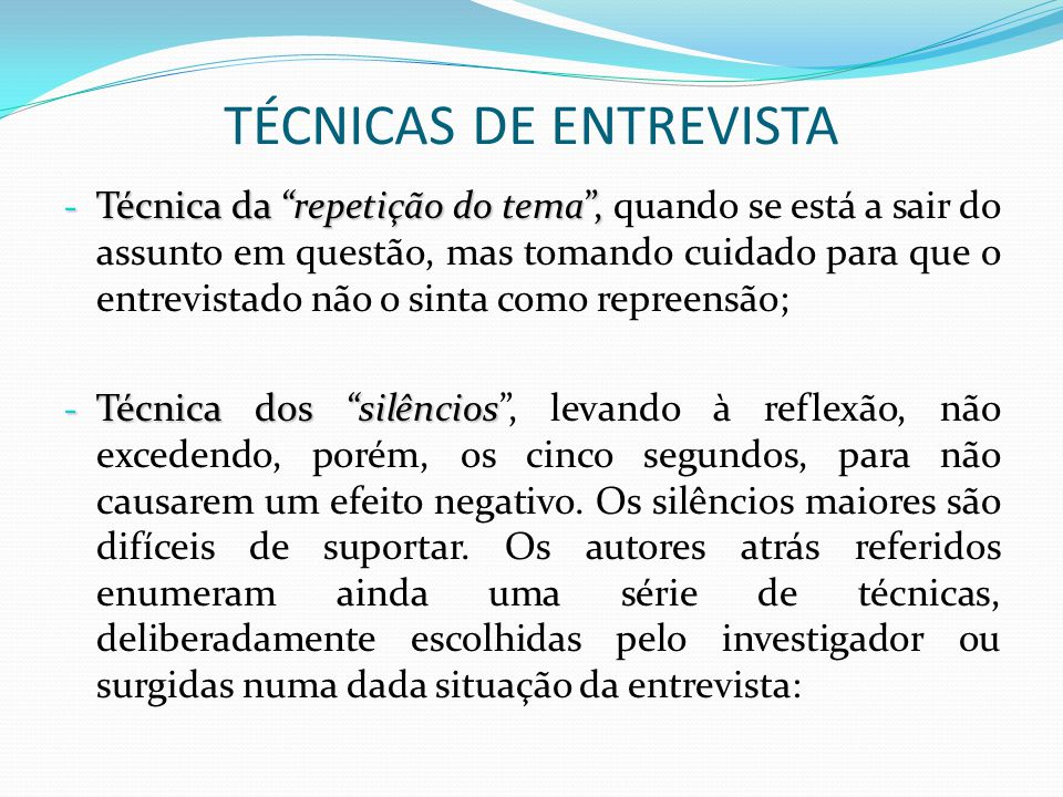"""TÉCNICAS DE ENTREVISTA - Técnica da """"repetição do tema"""", - Técnica da """"repetição do tema"""", quando se está a sair do assunto em questão, mas tomando cu"""