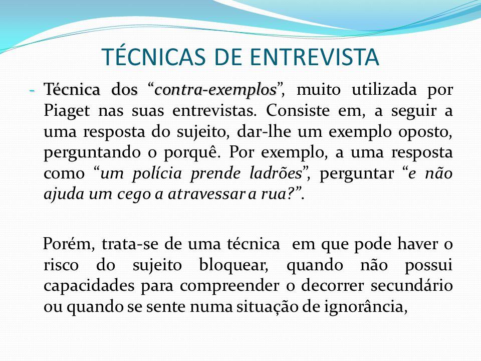 """TÉCNICAS DE ENTREVISTA - Técnica dos """"contra-exemplos - Técnica dos """"contra-exemplos"""", muito utilizada por Piaget nas suas entrevistas. Consiste em, a"""