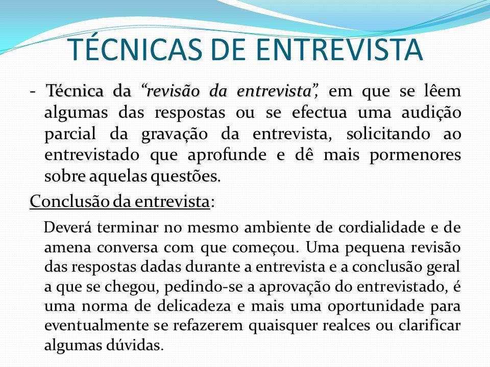 """TÉCNICAS DE ENTREVISTA Técnica da """"revisão da entrevista - Técnica da """"revisão da entrevista"""", em que se lêem algumas das respostas ou se efectua uma"""