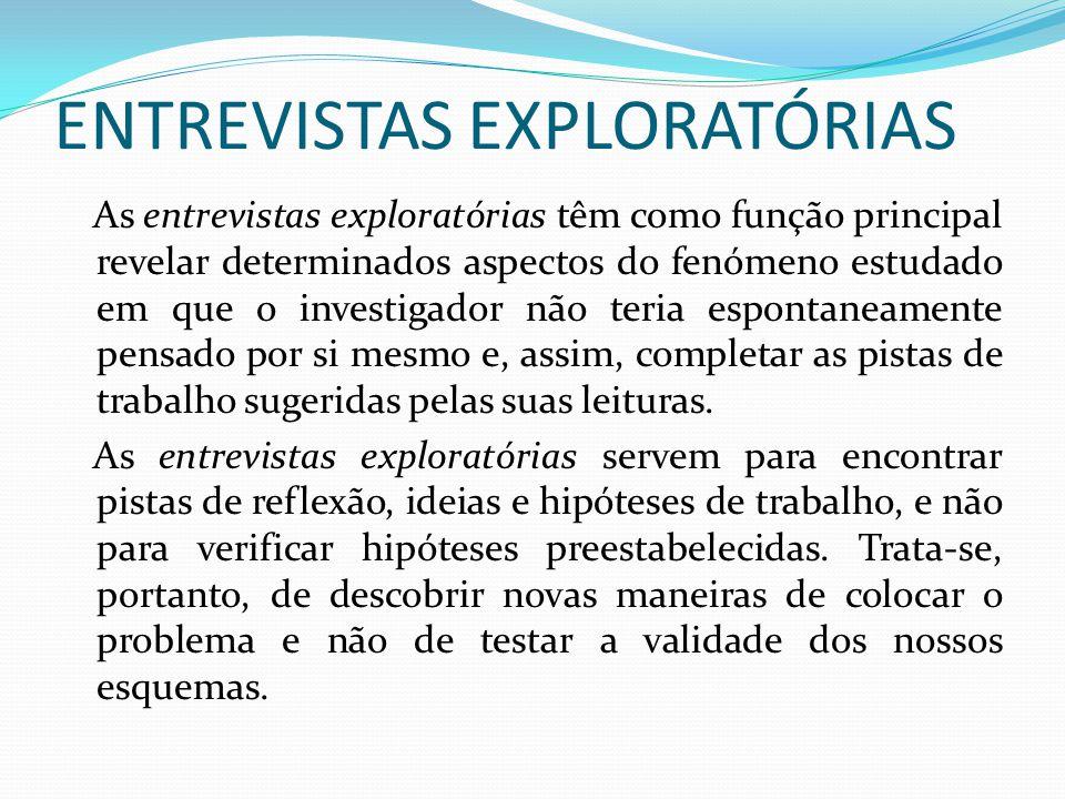 ENTREVISTAS EXPLORATÓRIAS As entrevistas exploratórias têm como função principal revelar determinados aspectos do fenómeno estudado em que o investiga